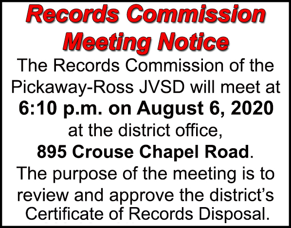 The Records Commission of the Pickaway-Ross Career & Technology Center will meet at 6:10 on August 6, 2020 at the district office, 895 Crouse Chapel Road. The purpose of the meeting is to review and approve the district's Certificate of Records Disposal.